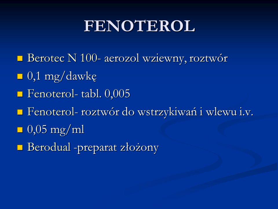 FENOTEROL Berotec N 100- aerozol wziewny, roztwór Berotec N 100- aerozol wziewny, roztwór 0,1 mg/dawkę 0,1 mg/dawkę Fenoterol- tabl.