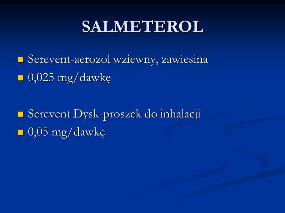 SALMETEROL Serevent-aerozol wziewny, zawiesina Serevent-aerozol wziewny, zawiesina 0,025 mg/dawkę 0,025 mg/dawkę Serevent Dysk-proszek do inhalacji Serevent Dysk-proszek do inhalacji 0,05 mg/dawkę 0,05 mg/dawkę