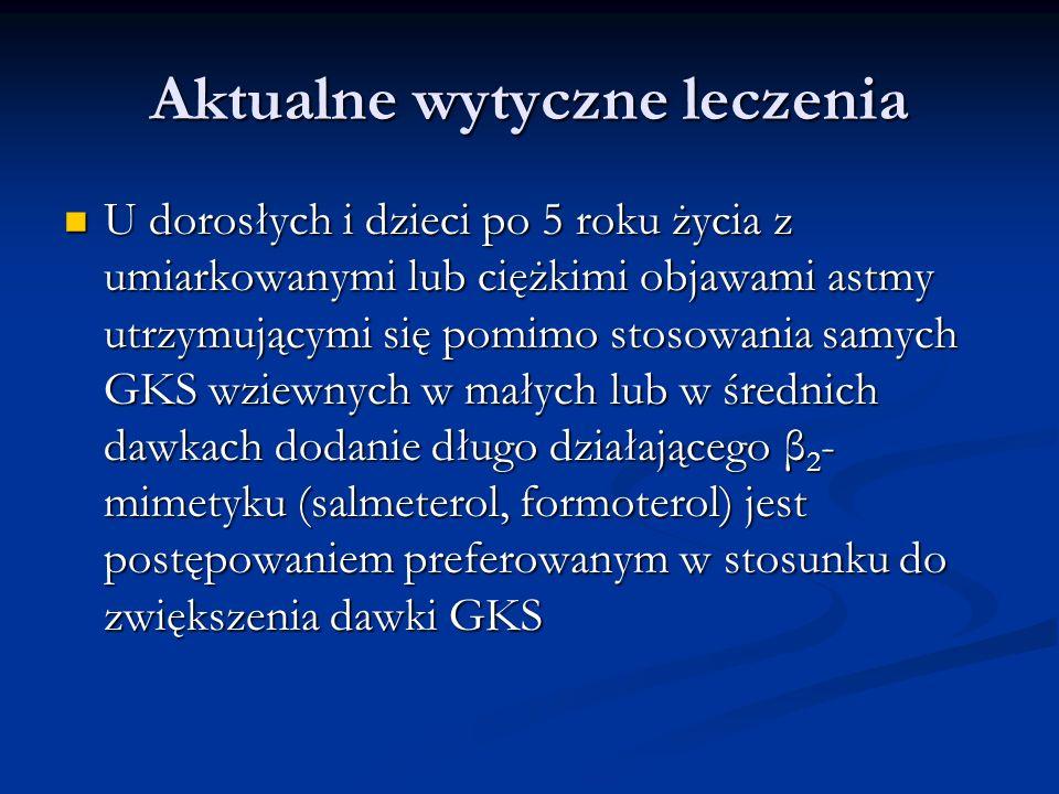 Aktualne wytyczne leczenia U dorosłych i dzieci po 5 roku życia z umiarkowanymi lub ciężkimi objawami astmy utrzymującymi się pomimo stosowania samych GKS wziewnych w małych lub w średnich dawkach dodanie długo działającego β 2 - mimetyku (salmeterol, formoterol) jest postępowaniem preferowanym w stosunku do zwiększenia dawki GKS U dorosłych i dzieci po 5 roku życia z umiarkowanymi lub ciężkimi objawami astmy utrzymującymi się pomimo stosowania samych GKS wziewnych w małych lub w średnich dawkach dodanie długo działającego β 2 - mimetyku (salmeterol, formoterol) jest postępowaniem preferowanym w stosunku do zwiększenia dawki GKS
