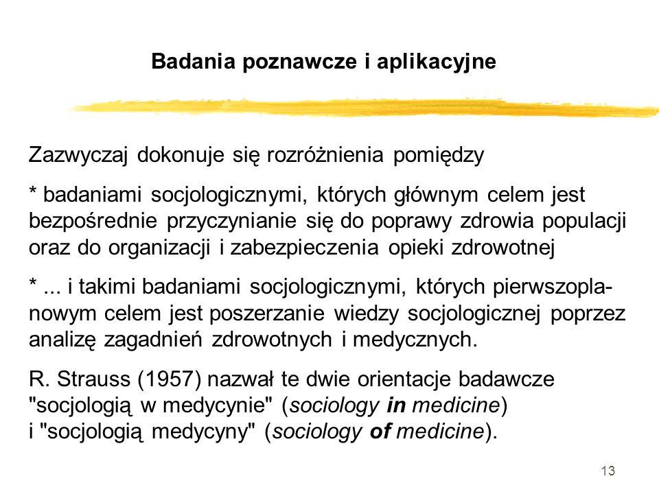 13 Zazwyczaj dokonuje się rozróżnienia pomiędzy * badaniami socjologicznymi, których głównym celem jest bezpośrednie przyczynianie się do poprawy zdro