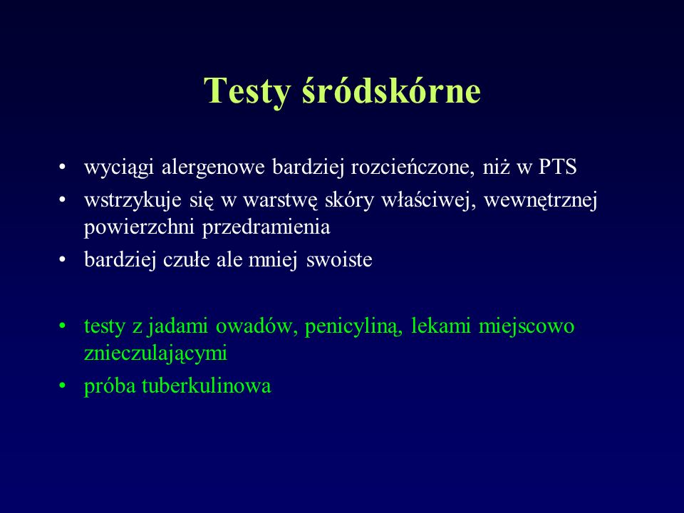 Testy śródskórne wyciągi alergenowe bardziej rozcieńczone, niż w PTS wstrzykuje się w warstwę skóry właściwej, wewnętrznej powierzchni przedramienia b