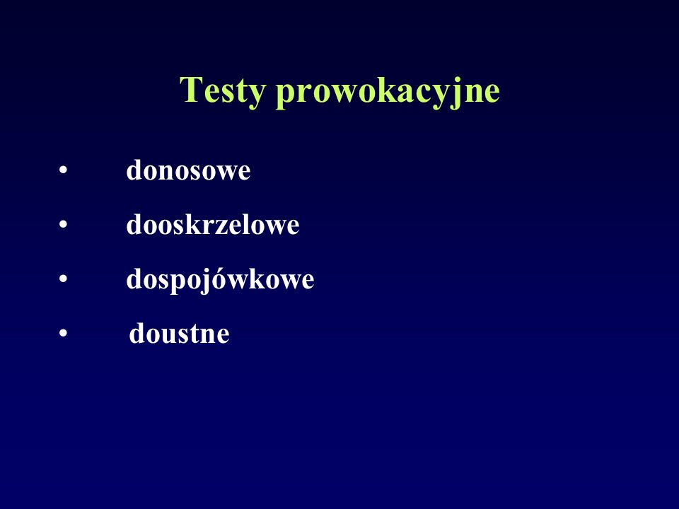Testy prowokacyjne donosowe dooskrzelowe dospojówkowe doustne