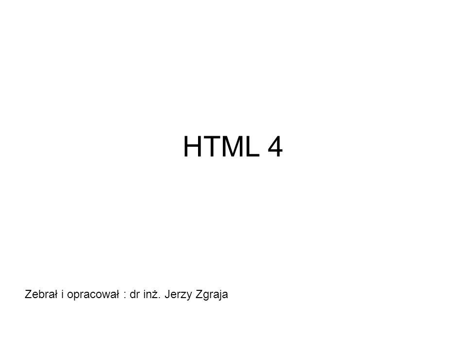 HTML 4 Zebrał i opracował : dr inż. Jerzy Zgraja