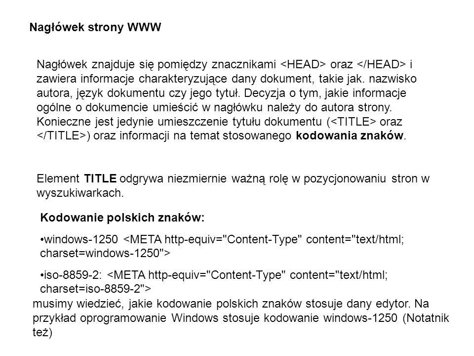 Nagłówek strony WWW Nagłówek znajduje się pomiędzy znacznikami oraz i zawiera informacje charakteryzujące dany dokument, takie jak. nazwisko autora, j