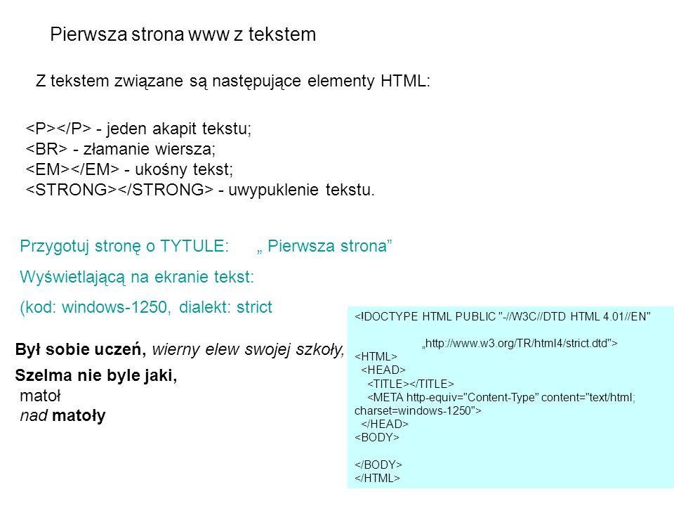 Pierwsza strona www z tekstem - jeden akapit tekstu; - złamanie wiersza; - ukośny tekst; - uwypuklenie tekstu. Z tekstem związane są następujące eleme