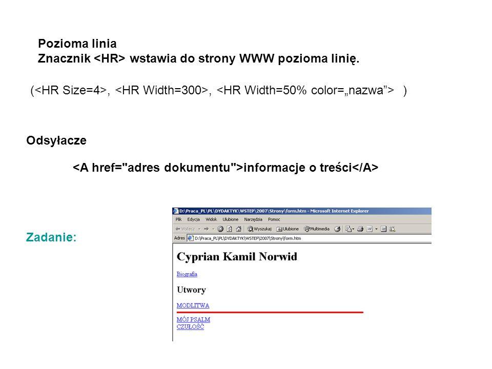 Pozioma linia Znacznik wstawia do strony WWW pozioma linię. (,, ) informacje o treści Odsyłacze Zadanie: