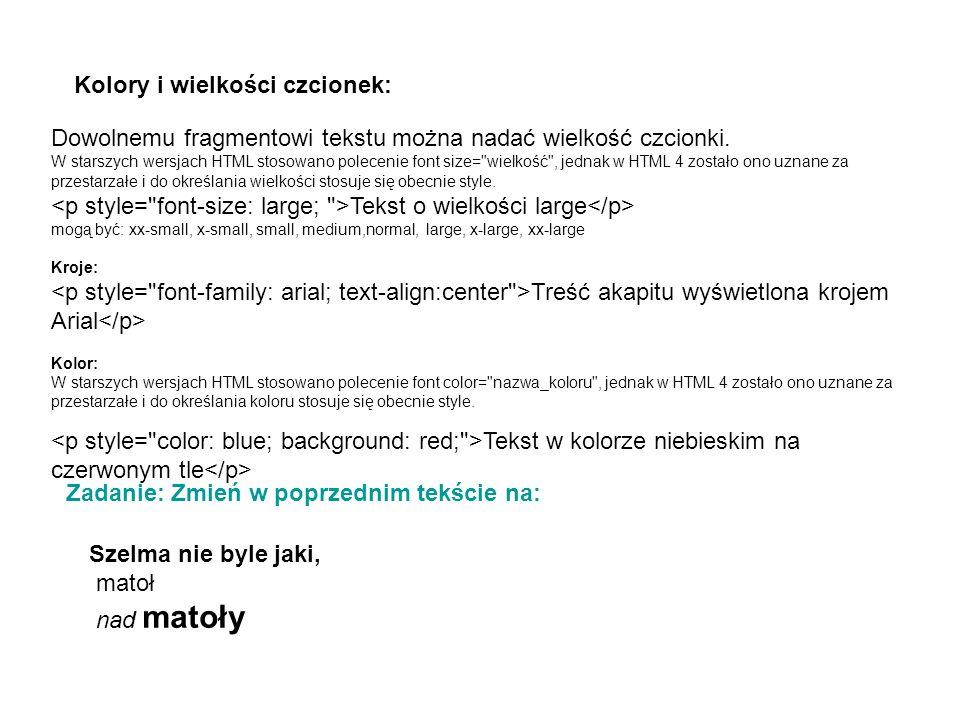 Kolory i wielkości czcionek: Dowolnemu fragmentowi tekstu można nadać wielkość czcionki. W starszych wersjach HTML stosowano polecenie font size=