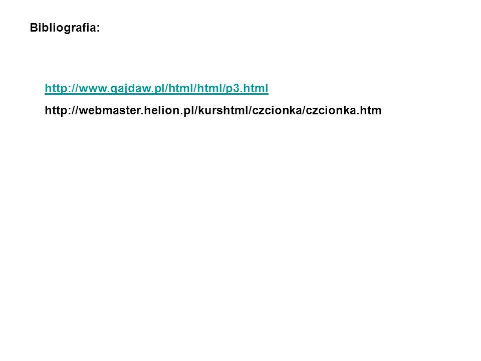 http://www.gajdaw.pl/html/html/p3.html http://webmaster.helion.pl/kurshtml/czcionka/czcionka.htm Bibliografia: