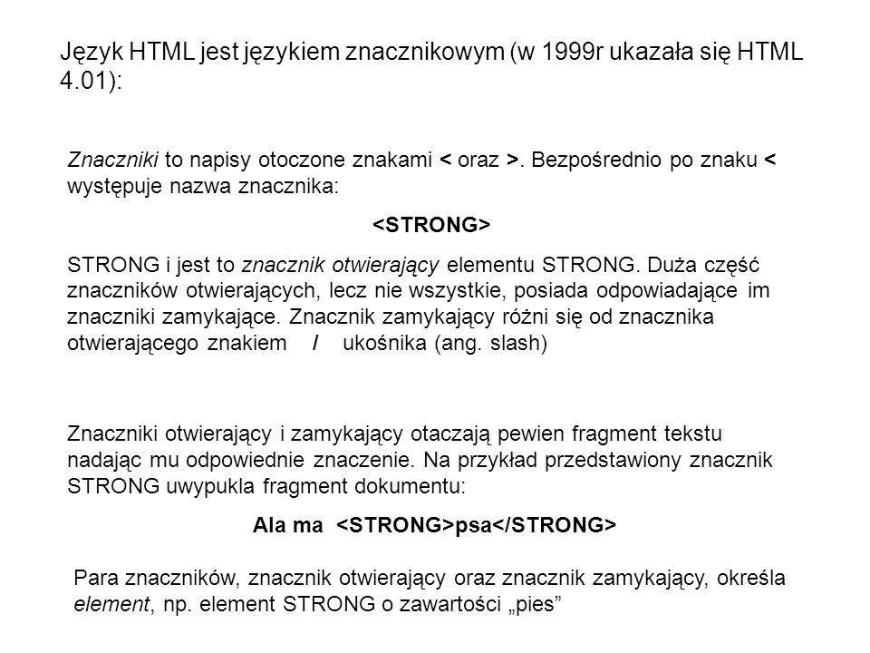 Język HTML jest językiem znacznikowym (w 1999r ukazała się HTML 4.01): Znaczniki to napisy otoczone znakami. Bezpośrednio po znaku < występuje nazwa z