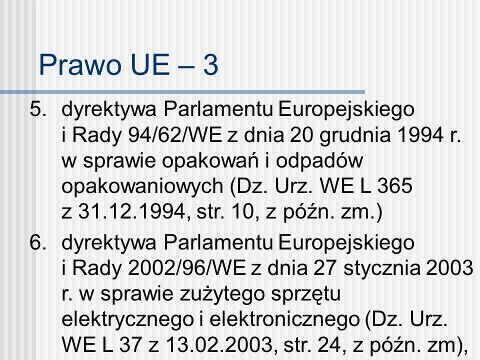 Prawo UE – 3 5. dyrektywa Parlamentu Europejskiego i Rady 94/62/WE z dnia 20 grudnia 1994 r. w sprawie opakowań i odpadów opakowaniowych (Dz. Urz. WE