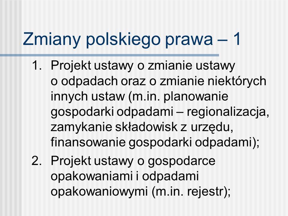 Zmiany polskiego prawa – 1 1. Projekt ustawy o zmianie ustawy o odpadach oraz o zmianie niektórych innych ustaw (m.in. planowanie gospodarki odpadami
