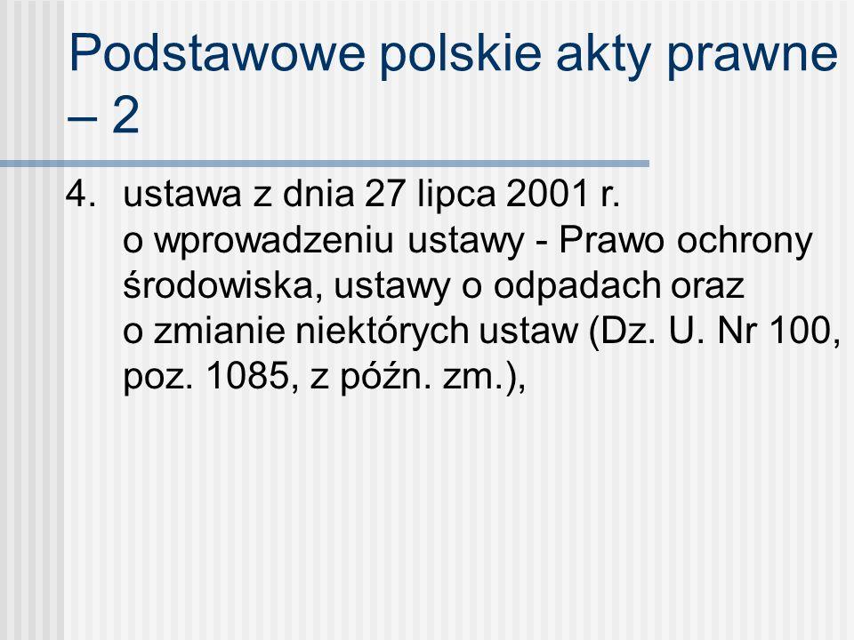 Podstawowe polskie akty prawne – 2 4. ustawa z dnia 27 lipca 2001 r. o wprowadzeniu ustawy - Prawo ochrony środowiska, ustawy o odpadach oraz o zmiani