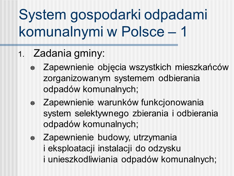 System gospodarki odpadami komunalnymi w Polsce – 1 1. Zadania gminy: Zapewnienie objęcia wszystkich mieszkańców zorganizowanym systemem odbierania od