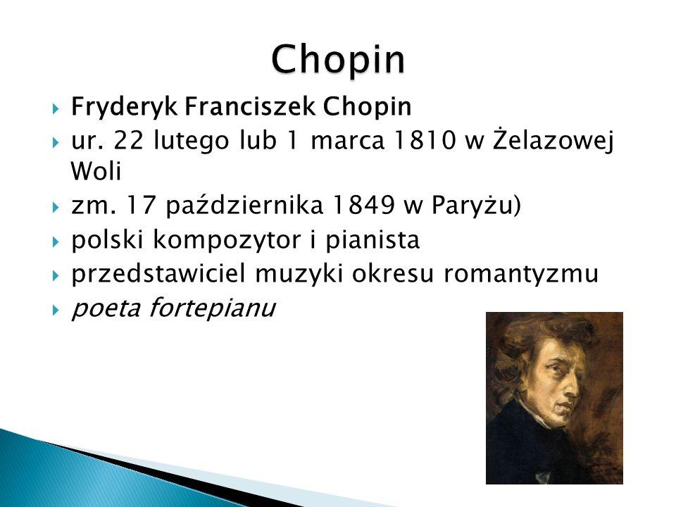 Fryderyk Franciszek Chopin ur. 22 lutego lub 1 marca 1810 w Żelazowej Woli zm. 17 października 1849 w Paryżu) polski kompozytor i pianista przedstawic