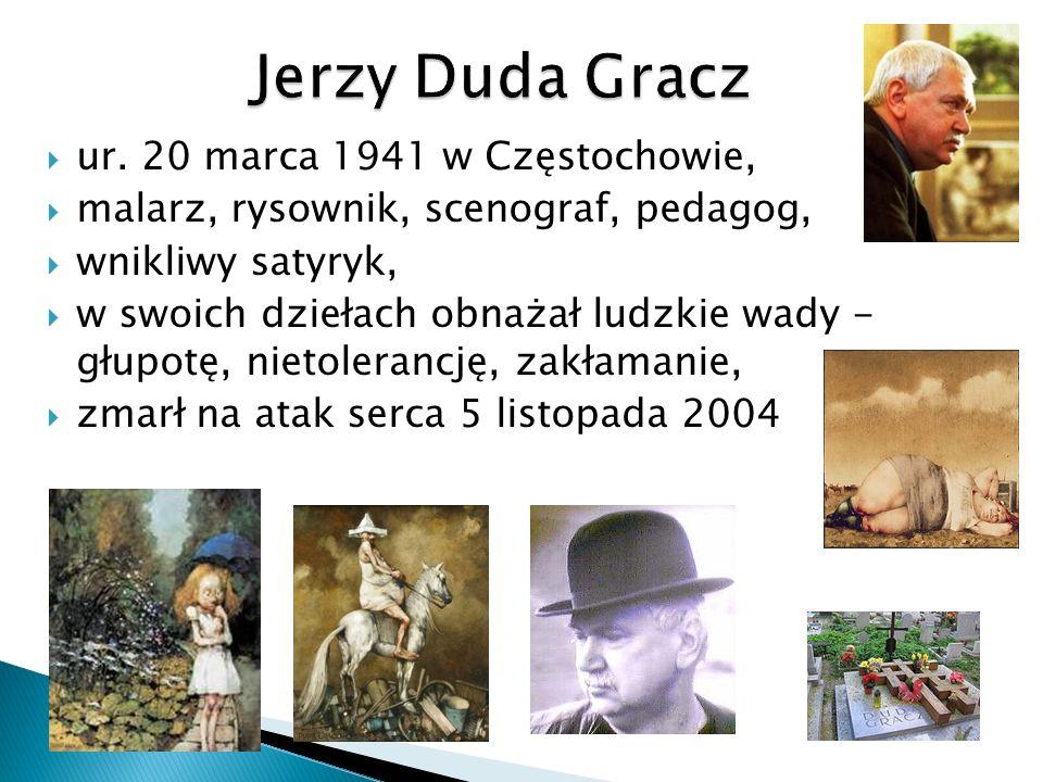 ur. 20 marca 1941 w Częstochowie, malarz, rysownik, scenograf, pedagog, wnikliwy satyryk, w swoich dziełach obnażał ludzkie wady - głupotę, nietoleran