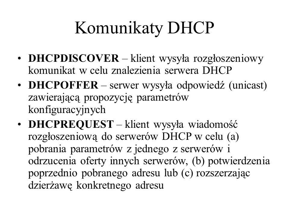 Komunikaty DHCP DHCPDISCOVER – klient wysyła rozgłoszeniowy komunikat w celu znalezienia serwera DHCP DHCPOFFER – serwer wysyła odpowiedź (unicast) za