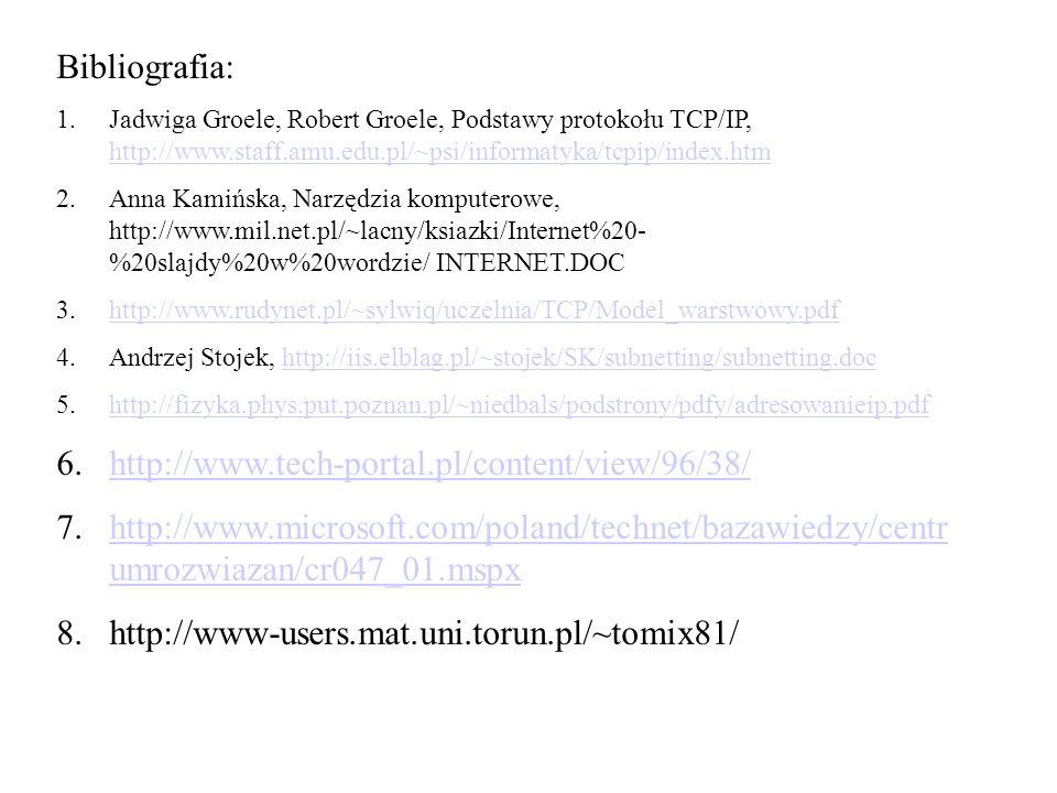 Bibliografia: 1.Jadwiga Groele, Robert Groele, Podstawy protokołu TCP/IP, http://www.staff.amu.edu.pl/~psi/informatyka/tcpip/index.htm http://www.staf