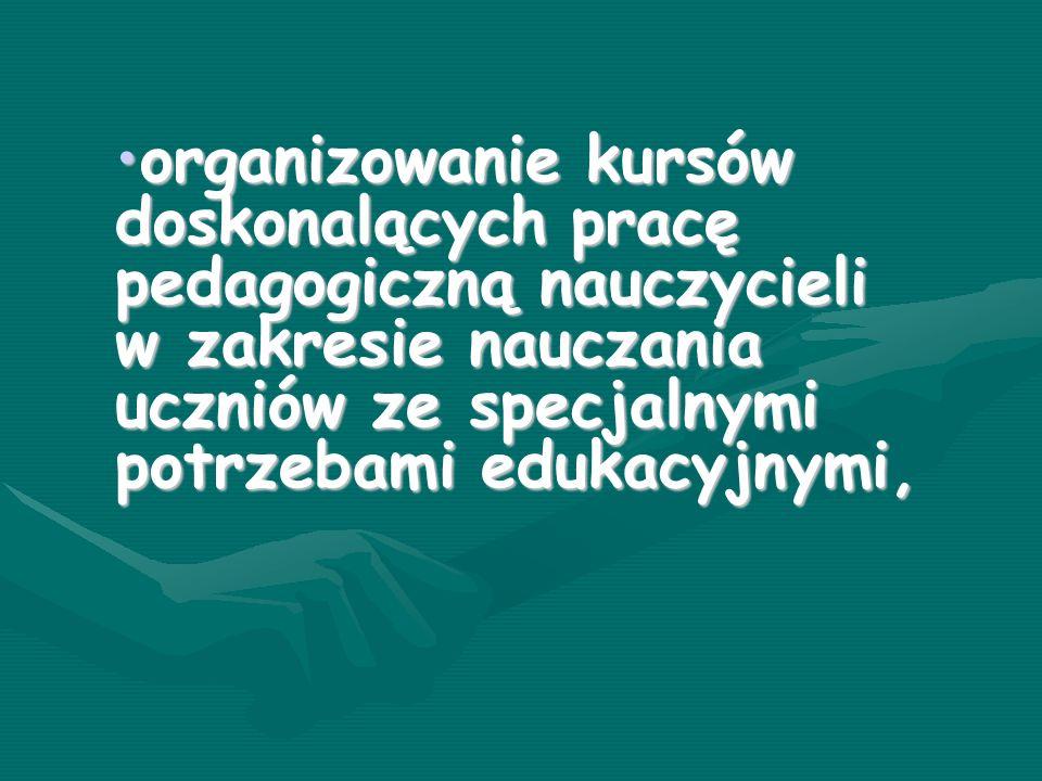 organizowanie kursów doskonalących pracę pedagogiczną nauczycieli w zakresie nauczania uczniów ze specjalnymi potrzebami edukacyjnymi,organizowanie kursów doskonalących pracę pedagogiczną nauczycieli w zakresie nauczania uczniów ze specjalnymi potrzebami edukacyjnymi,