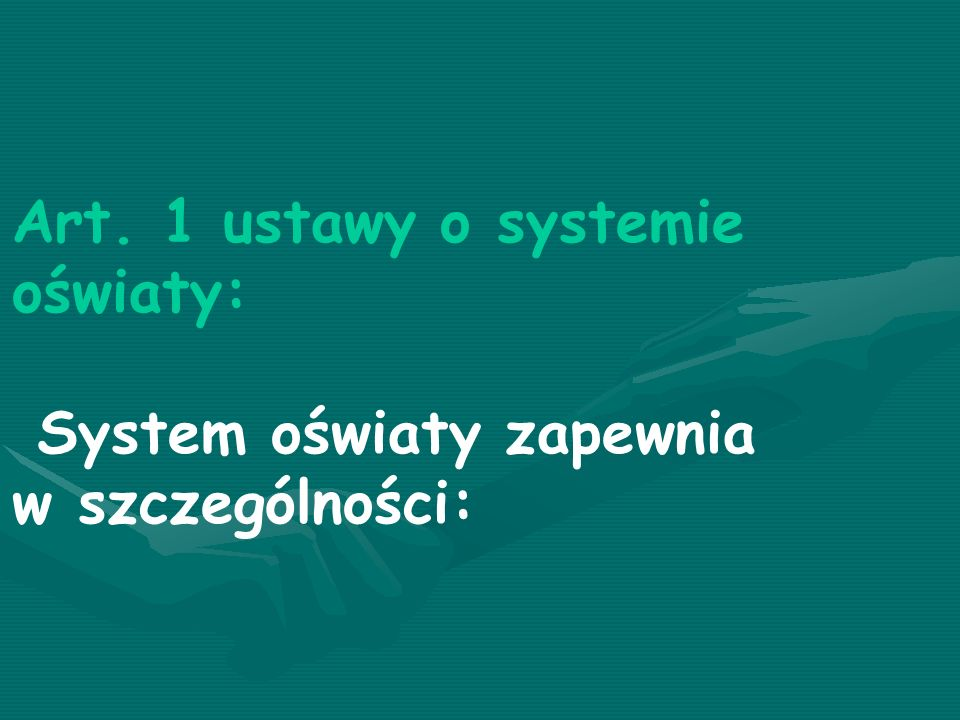 Art. 1 ustawy o systemie oświaty: System oświaty zapewnia w szczególności: