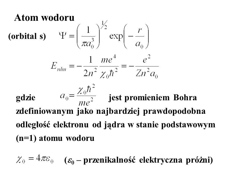 Atom wodoru gdziejest promieniem Bohra zdefiniowanym jako najbardziej prawdopodobna odległość elektronu od jądra w stanie podstawowym (n=1) atomu wodo