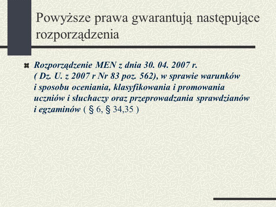 Powyższe prawa gwarantują następujące rozporządzenia Rozporządzenie MEN z dnia 30. 04. 2007 r. ( Dz. U. z 2007 r Nr 83 poz. 562), w sprawie warunków i
