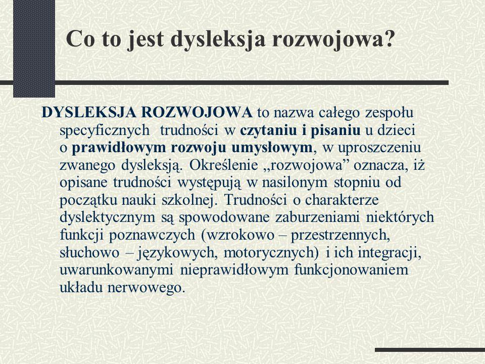 Co to jest dysleksja rozwojowa? DYSLEKSJA ROZWOJOWA to nazwa całego zespołu specyficznych trudności w czytaniu i pisaniu u dzieci o prawidłowym rozwoj