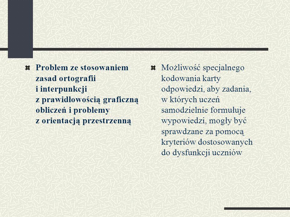 Problem ze stosowaniem zasad ortografii i interpunkcji z prawidłowością graficzną obliczeń i problemy z orientacją przestrzenną Możliwość specjalnego
