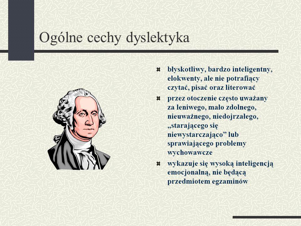 Ogólne cechy dyslektyka błyskotliwy, bardzo inteligentny, elokwenty, ale nie potrafiący czytać, pisać oraz literować przez otoczenie często uważany za
