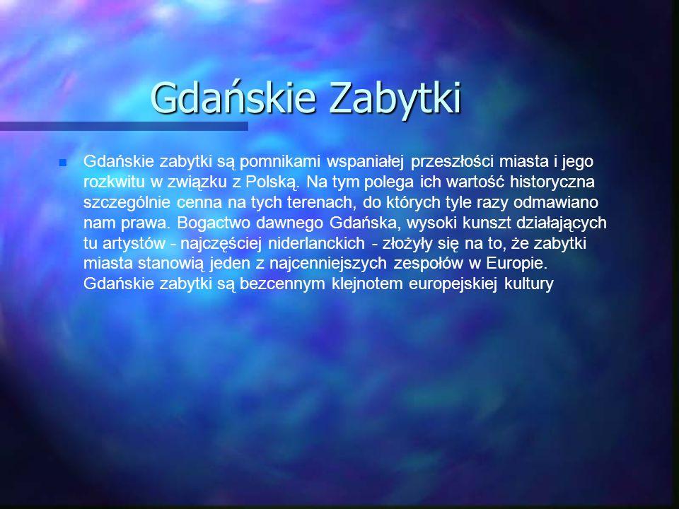 Gdańskie Zabytki Gdańskie zabytki są pomnikami wspaniałej przeszłości miasta i jego rozkwitu w związku z Polską. Na tym polega ich wartość historyczna