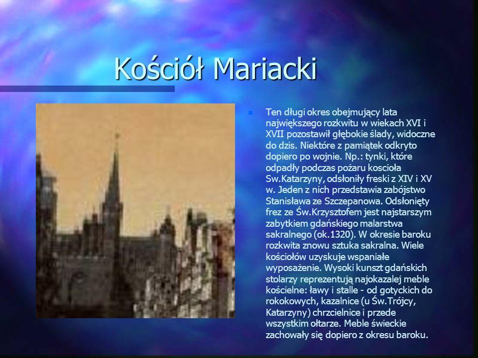 Kościół Mariacki n Ten długi okres obejmujący lata największego rozkwitu w wiekach XVI i XVII pozostawił głębokie ślady, widoczne do dzis. Niektóre z