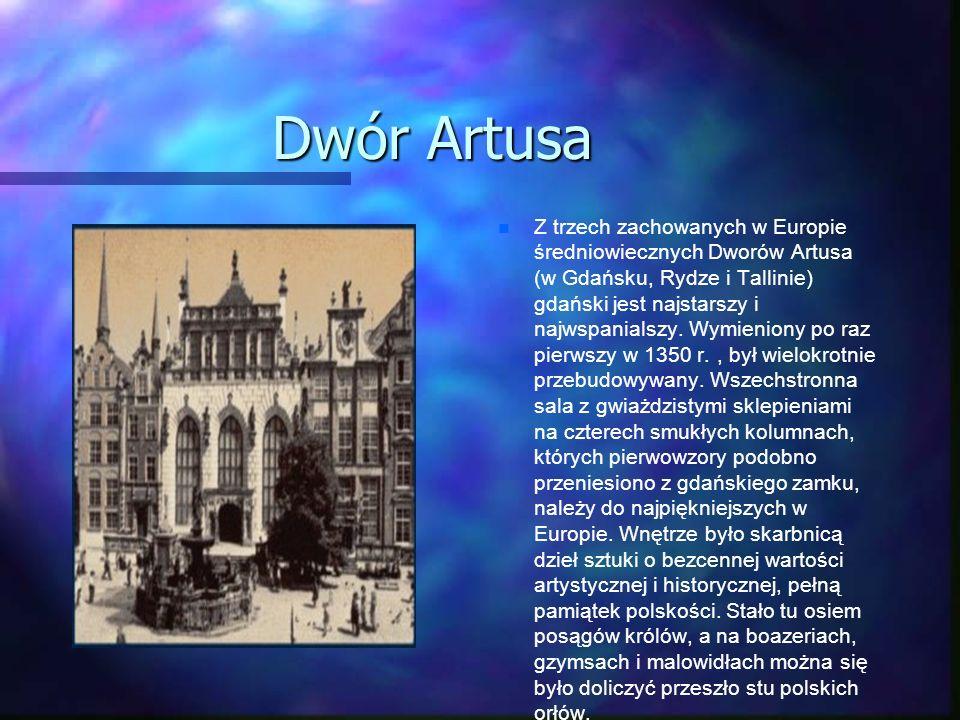 Dwór Artusa Z trzech zachowanych w Europie średniowiecznych Dworów Artusa (w Gdańsku, Rydze i Tallinie) gdański jest najstarszy i najwspanialszy. Wymi