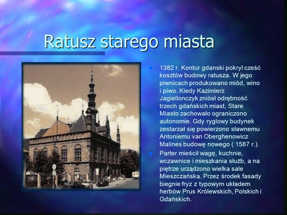 Ratusz starego miasta n 1382 r. Kontur gdanski pokryl cześć kosztów budowy ratusza. W jego piwnicach produkowano miód, wino i piwo. Kiedy Kazimierz Ja