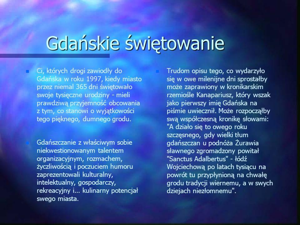 Gdańskie świętowanie n n Ci, których drogi zawiodły do Gdańska w roku 1997, kiedy miasto przez niemal 365 dni świętowało swoje tysięczne urodziny - mi