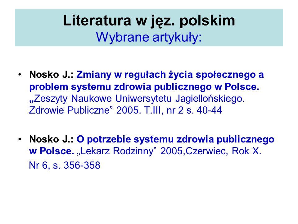 Literatura w jęz. polskim Wybrane artykuły: Nosko J.: Zmiany w regułach życia społecznego a problem systemu zdrowia publicznego w Polsce.Zeszyty Nauko