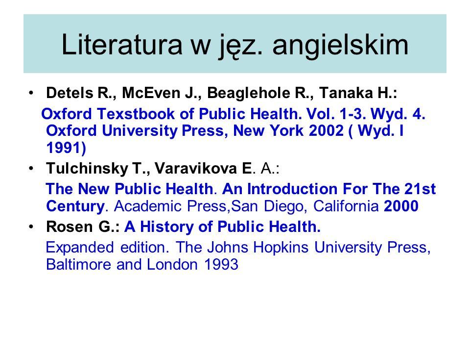Literatura w jęz. angielskim Detels R., McEven J., Beaglehole R., Tanaka H.: Oxford Texstbook of Public Health. Vol. 1-3. Wyd. 4. Oxford University Pr