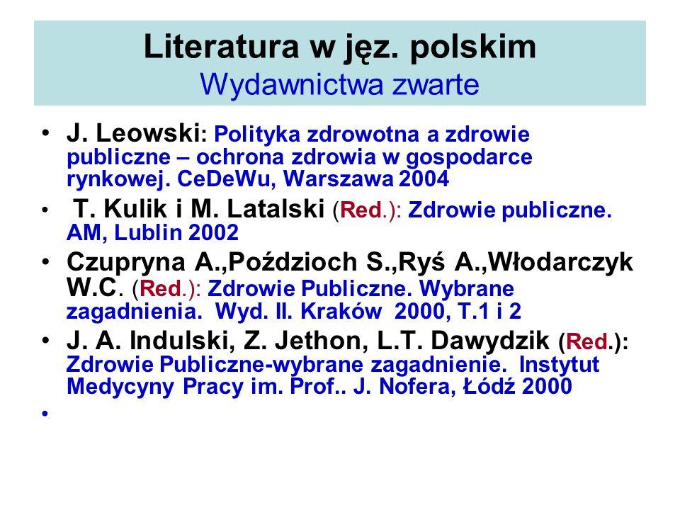 Literatura w jęz. polskim Wydawnictwa zwarte J. Leowski : Polityka zdrowotna a zdrowie publiczne – ochrona zdrowia w gospodarce rynkowej. CeDeWu, Wars