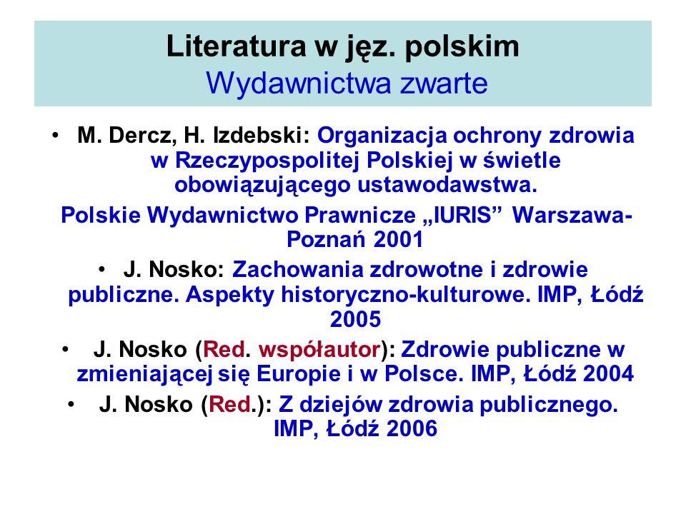 Literatura w jęz. polskim Wydawnictwa zwarte M. Dercz, H. Izdebski: Organizacja ochrony zdrowia w Rzeczypospolitej Polskiej w świetle obowiązującego u