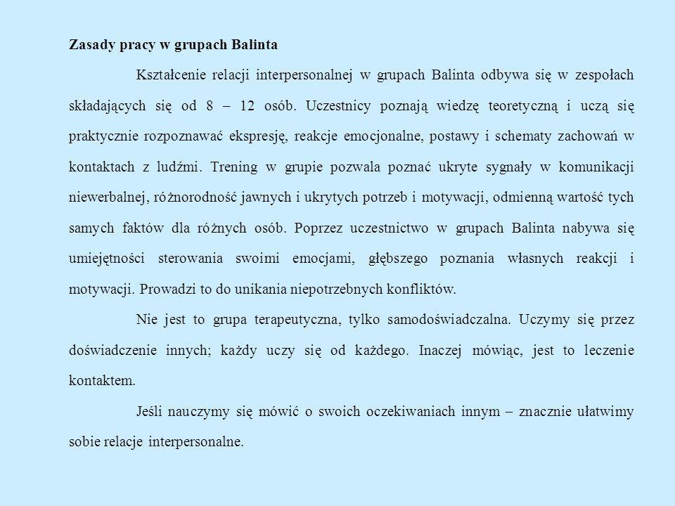 Zasady pracy w grupach Balinta Kształcenie relacji interpersonalnej w grupach Balinta odbywa się w zespołach składających się od 8 – 12 osób. Uczestni