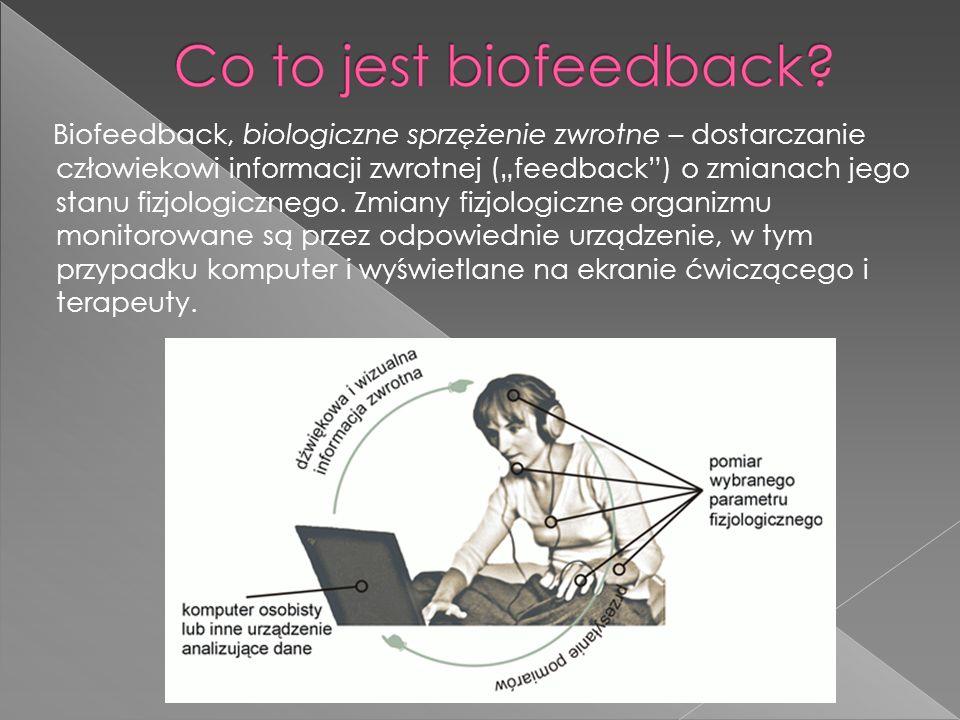Jest to metoda terapii, polegająca na podawaniu pacjentowi sygnałów zwrotnych o zmianach stanu fizjologicznego jego organizmu, dzięki czemu może on nauczyć się świadomie modyfikować funkcje, które normalnie nie są kontrolowane świadomie, np.