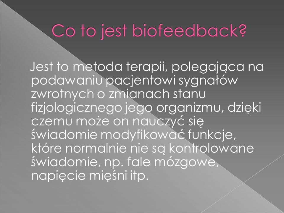 Biofeedback j est to metoda całkowicie bezpieczna, bez skutków ubocznych.