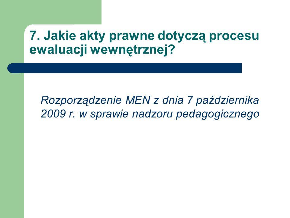 7. Jakie akty prawne dotyczą procesu ewaluacji wewnętrznej.