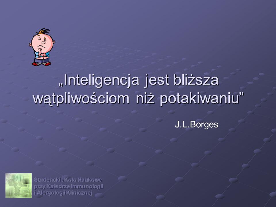 Inteligencja jest bliższa wątpliwościom niż potakiwaniu J.L.Borges