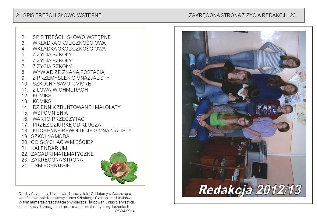 2 - SPIS TREŚCI I SŁOWO WSTĘPNEZAKRĘCONA STRONA Z ŻYCIA REDAKCJI - 23 2. SPIS TREŚCI I SŁOWO WSTĘPNE 3. WKŁADKA OKOLICZNOŚCIOWA 4. WKŁADKA OKOLICZNOŚC