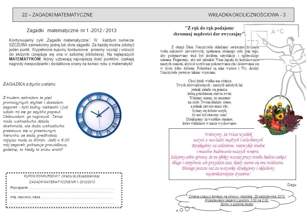 4 – WKŁADKA OKOLICZNOŚCIOWAKALENDARIUM - 21 Kalendarium z dygresją na wrzesień i październik Poniżej prezentujemy kalendarz organizacyjny na rok szkolny 2012/13Terminokoliczność 23-31 grudnia Zimowa przerwa świąteczna 11-24 lutego Ferie zimowe 28 marca-2 kwietnia Wiosenna przerwa świąteczna 23-25 kwietnia Egzaminy gimnazjalne 1-5 maja Majówka 28 czerwca Zakończenie roku szkolnego 29 czerwca – 1 września Wakacje 1 października Międzynarodowy Dzień Muzyki każda muzyka wpływa na sens naszego życia Międzynarodowy Dzień Lekarza człowiek, który w 5 minut potrafi rozpoznać każdą chorobę 2 października Europejski Dzień Ptaków posłuchajmy choć chwilę tego,,ptasie-go radia 9 października Światowy Dzień Poczty nie mylić z pocztą internetową 14 października Dzień Nauczyciela Dzień Edukacji Narodowej nauczyciel-to też człowiek 15 października Światowy Dzień Mycia Rąk mydła do rąk szorujemy 16 października Dzień Papieża Jana Pawła II nasz Polak, który stał się błogosławiony 19 października Dzień Ratownika człowieka, który potrafi uratować nam życie w wodzie 28 października Zmiana czasu z letniego na zimowy śpimy godzinę dłużej!!.