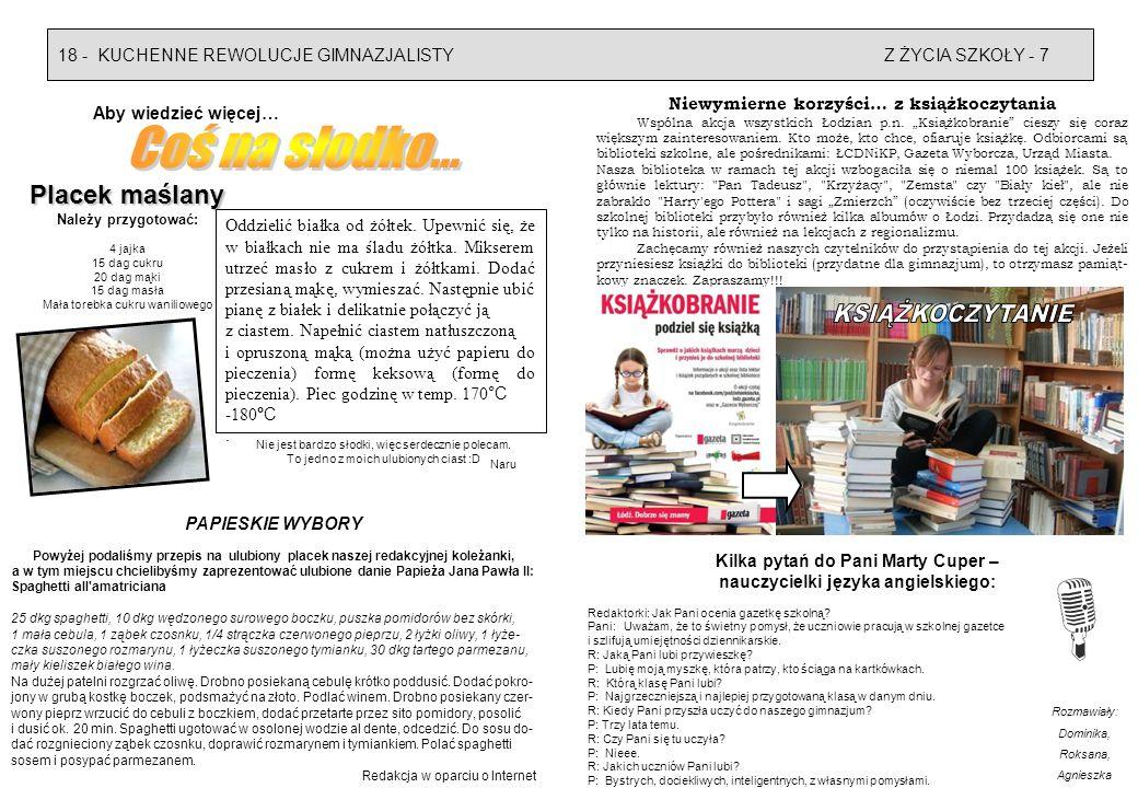 Z ŻYCIA SZKOŁY - 718 - KUCHENNE REWOLUCJE GIMNAZJALISTY Aby wiedzieć więcej… Niewymierne korzyści… z książkoczytania Wspólna akcja wszystkich Łodzian