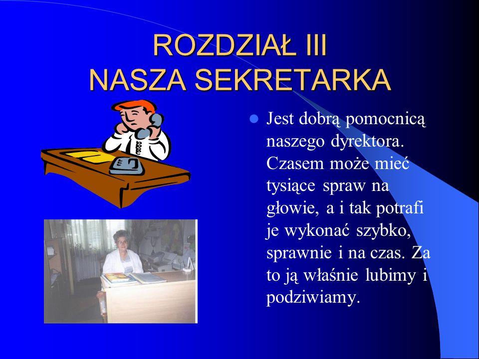 ROZDZIAŁ II NASZ DYREKTOR Pan Waldemar Boryń- dyrektor naszej szkoły jest uprzejmy i miły, uwielbia dzieci.