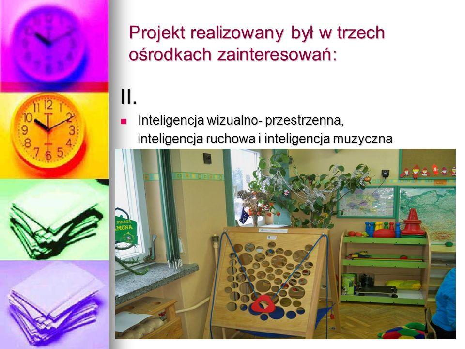 Projekt realizowany był w trzech ośrodkach zainteresowań: II.