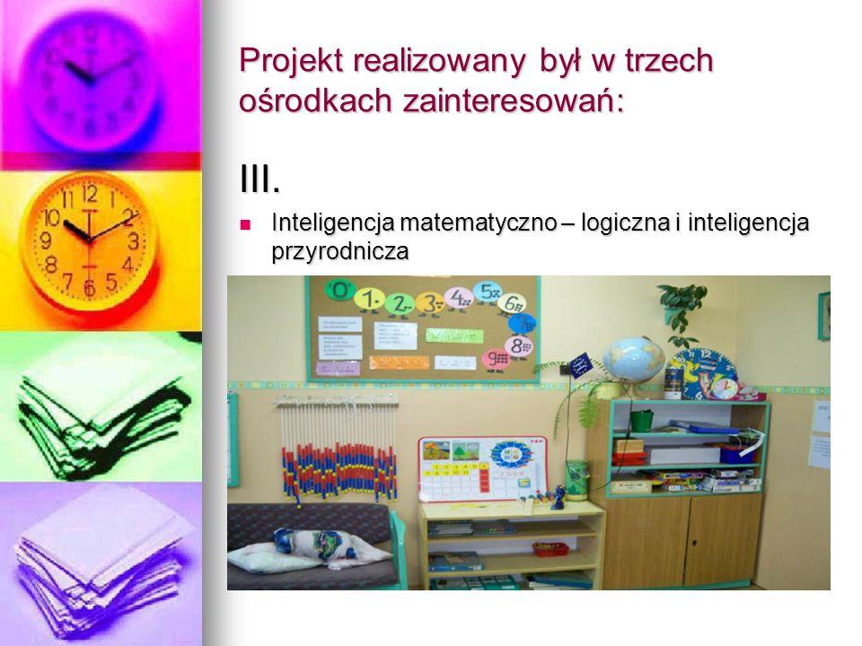 Projekt realizowany był w trzech ośrodkach zainteresowań: III.