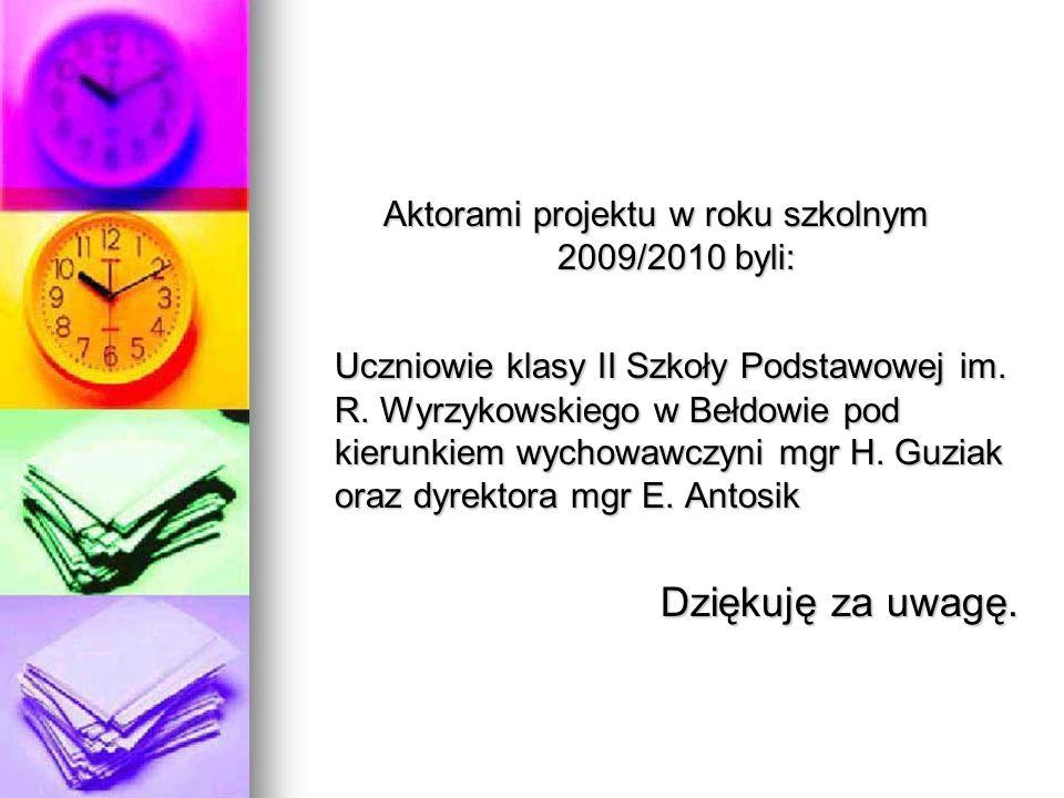Aktorami projektu w roku szkolnym 2009/2010 byli: Uczniowie klasy II Szkoły Podstawowej im.