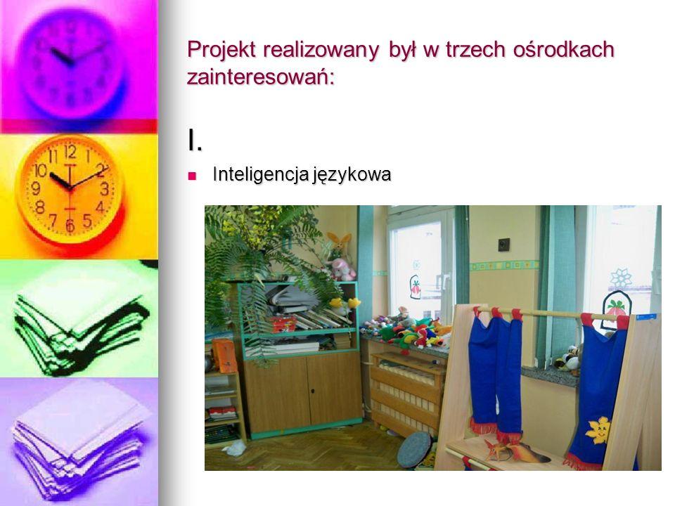 Projekt realizowany był w trzech ośrodkach zainteresowań: I.